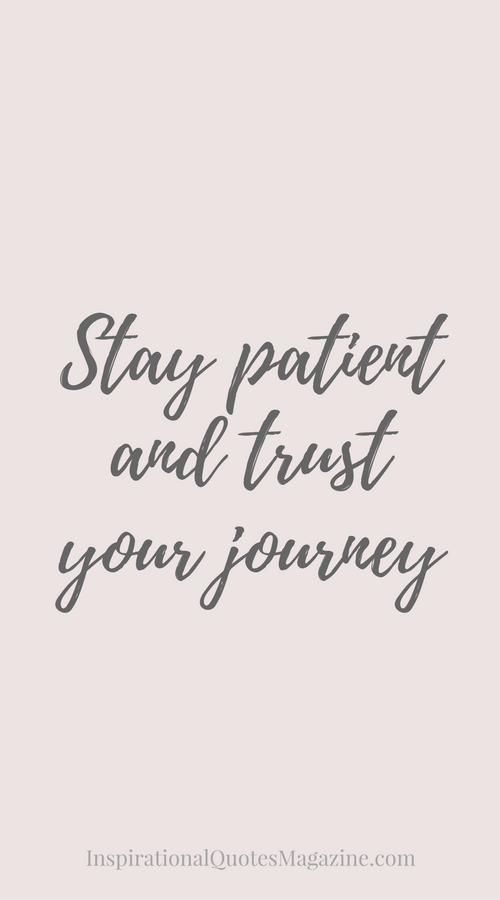 stay-patient-trust-your-journey-inspirational-quote-about-life
