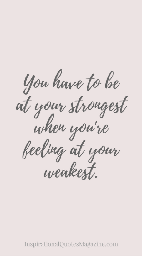 you-have-to-be-at-your-strongest-inspirational-quote-about-strength